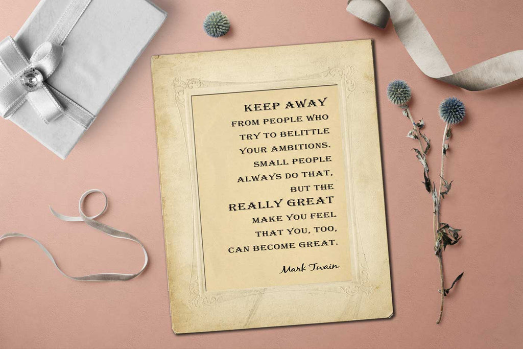 Mark Twain Quotes - Keep away from people who try to belittle your ambitions.