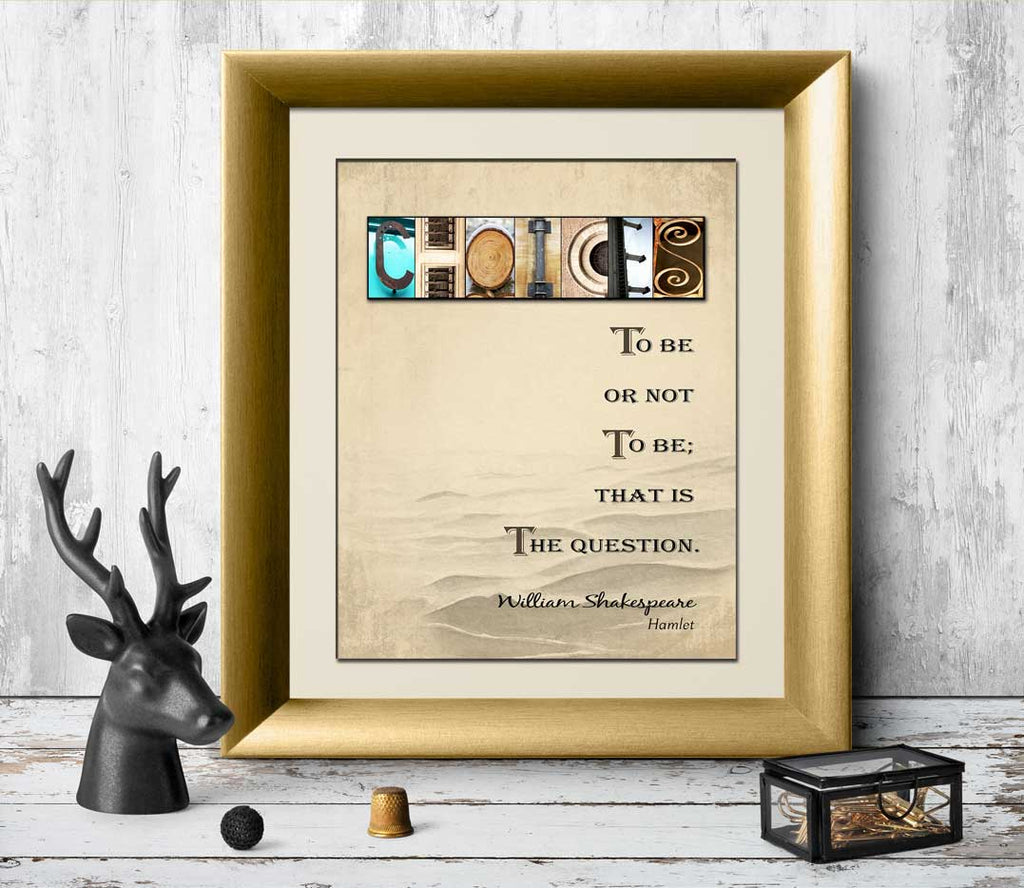 Shakespeare Quotes To be or not to be; that is the question. Choices Quote