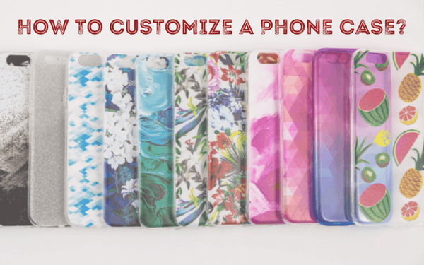 How to customize a phone case?