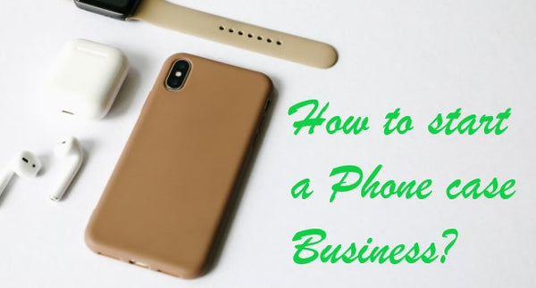 How to start a Phone case Business?