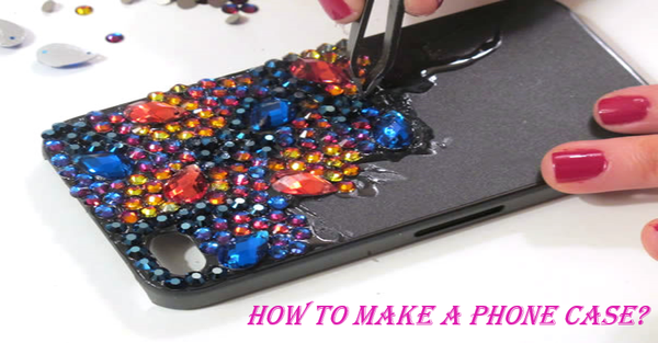 How to make a phone case?
