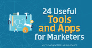 24 Useful Tools and Apps for Marketers