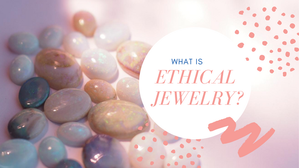 What to Look for in a Sustainable Jewelry Brand