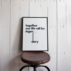 together our life will be legen... wait for it ...dary