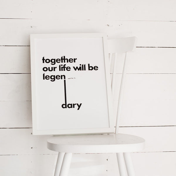 Artprint - Together our life will be legen... wait for it ...dary