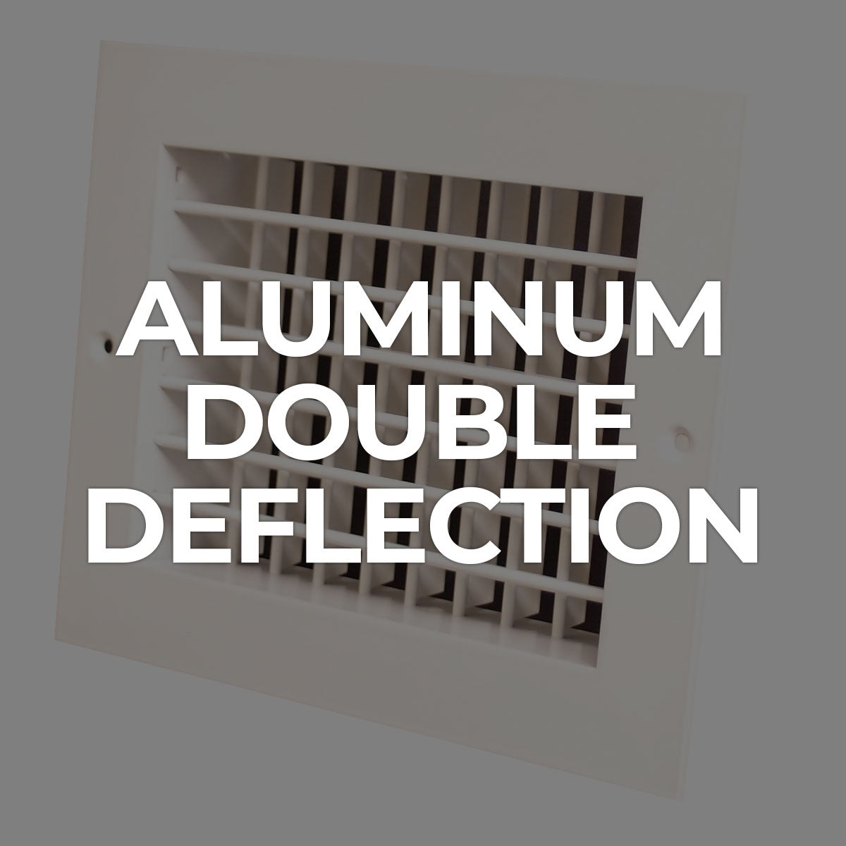 Supply / Aluminum Double Deflection