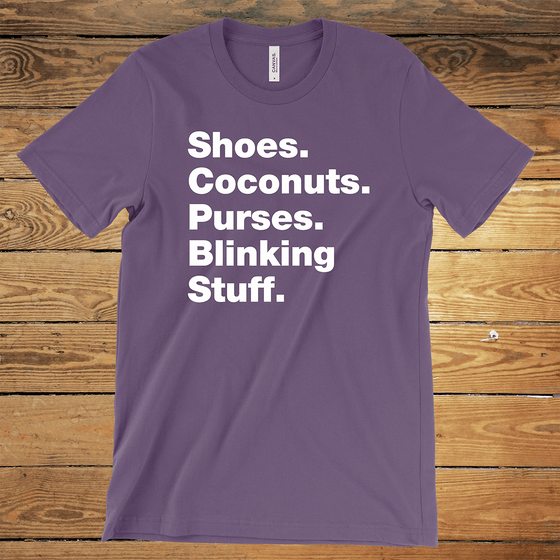 Shoes. Purses. Coconuts. Blinking Stuff.