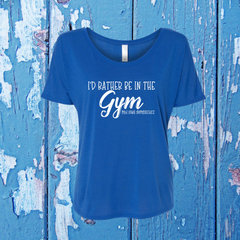 I'D RATHER BE IN THE GYM LADIES SLOUCHY TEE