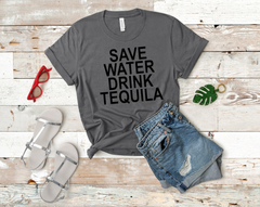 SAVE WATER DRINK TEQUILA