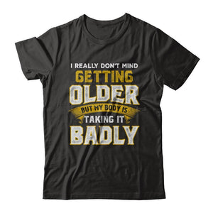 I Really Don't Mind Getting Older But My Body Is Taking It Badly