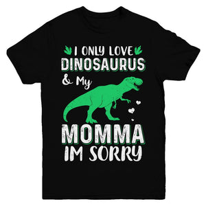 I Only Love Dinosaurs And My Momma I'm Sorry Youth
