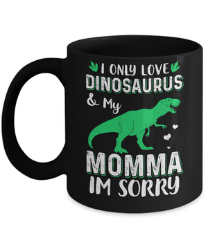 I Only Love Dinosaurs And My Momma I'm Sorry Mug