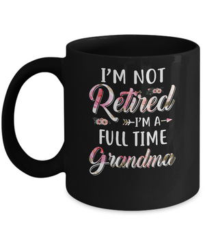 I'm Not Retired I'm A Full Time Grandma Mothers Day Mug