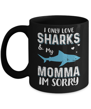 I Only Love Sharks And My Momma I'm Sorry Mug