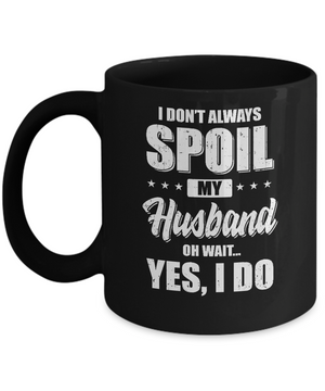I Don't Always Spoil My Husband Oh Wait Yes I Do Wife Mug