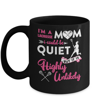 I'm A Lacrosse Mom I Could Be Quiet It Is Highly Unilkely Mug