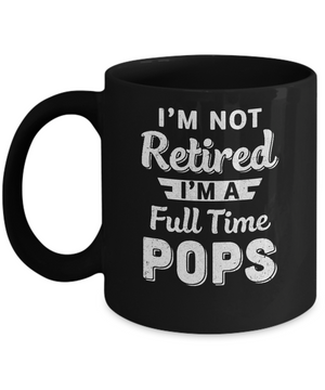 I'm Not Retired I'm A Full Time Pops Fathers Day Mug