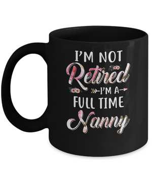 I'm Not Retired I'm A Full Time Nanny Mothers Day Mug