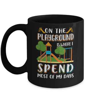 On The Playground Is Where I Spend Most Of My Days Kid Mug