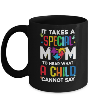 It Takes A Special Mom To Hear What A Child Autism Mom Mug