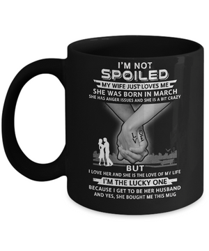 I Am A Not Spoiled My Wife Was Born In March Husband Mug