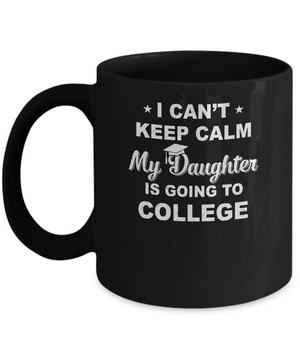 I Can't Keep Calm My Daughter Is Going To College Dad Mom Mug
