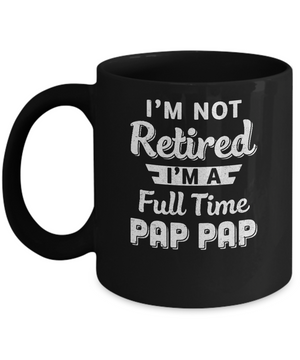 I'm Not Retired I'm A Full Time Pap Pap Fathers Day Mug