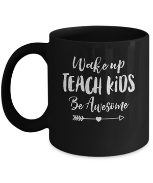 Wake Up Teach Kids Be Awesome Mug