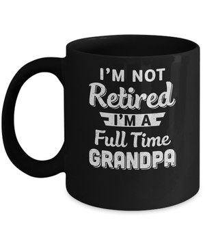 I'm Not Retired I'm A Full Time Grandpa Fathers Day Mug