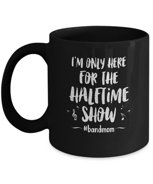 I'm Only Here For The Halftime Show Football Band Mom Mug