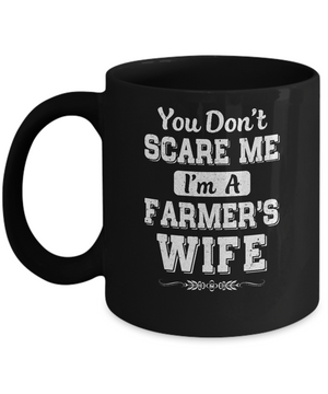 You Don't Scare Me I'm A Farmer's Wife Mug