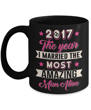 2017 The Year I Married The Most Amazing Man Alive Mug