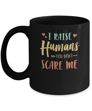 I Raised Humans You Don't Scare Me Mug