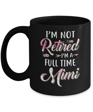 I'm Not Retired I'm A Full Time Mimi Mothers Day Mug