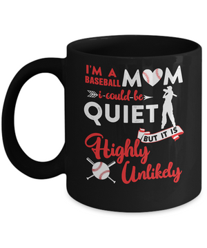 I'm A Baseball Mom I Could Be Quiet It Is Highly Unilkely Mug