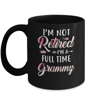 I'm Not Retired I'm A Full Time Grammy Mothers Day Mug