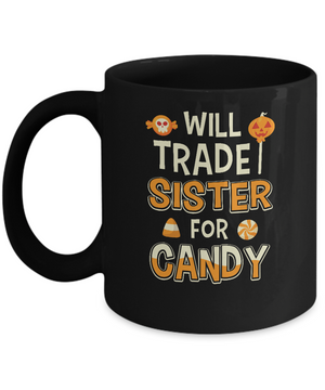 Will Trade Sister For Candy Funny Brother Halloween Mug