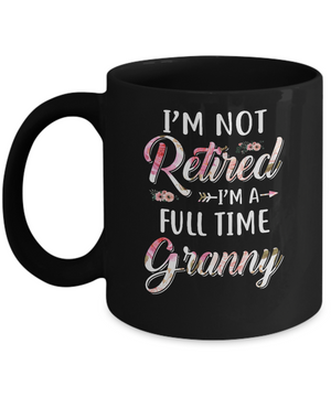 I'm Not Retired I'm A Full Time Granny Mothers Day Mug