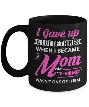 I Gave Up A Lot Of Things When I Became A Mom Mug