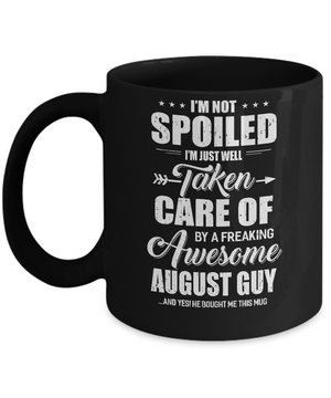 I Am Not Spoiled Just Well Taken Care Of August Guy Mug