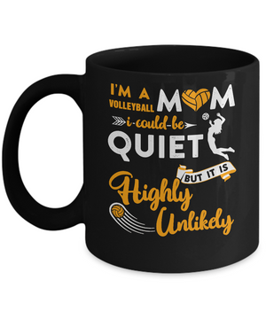 I'm A Volleyball Mom I Could Be Quiet It Is Highly Unilkely Mug