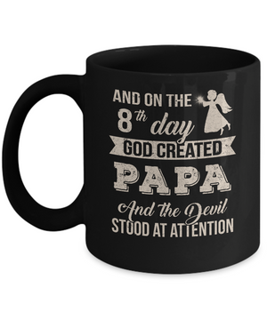 On The 8Th Day God Created Papa The Devil Stood At Attention Mug