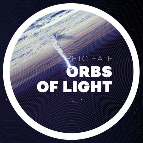 Beto Hale - Orbs of Light - Artwork