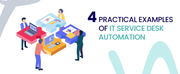4 Practical Examples of IT Service Desk Automation