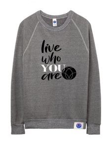 Live Who You Are Sweatshirt