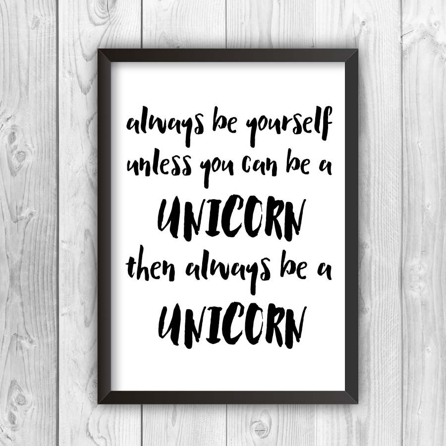 Always Be Yourself Unless You Can Be A Unicorn Print-black