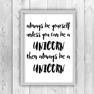 Always Be Yourself Unless You Can Be A Unicorn Print-grey