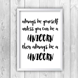 Always Be Yourself Unless You Can Be A Unicorn Print-white