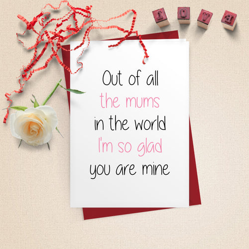 Out Of All The Mum's In The World I'm So Glad You Are Mine Card Image Only