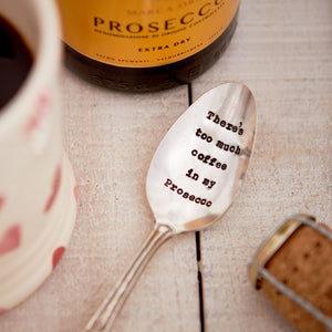 There's Too Much Coffee In My Prosecco Vintage Silver Plated Teaspoon